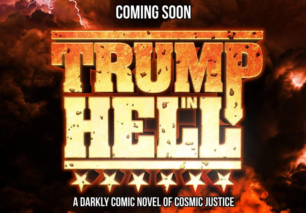 TRUMP in HELL - A Darkly Comic Novel of Cosmic Justice - COMING SOON! Promo Art